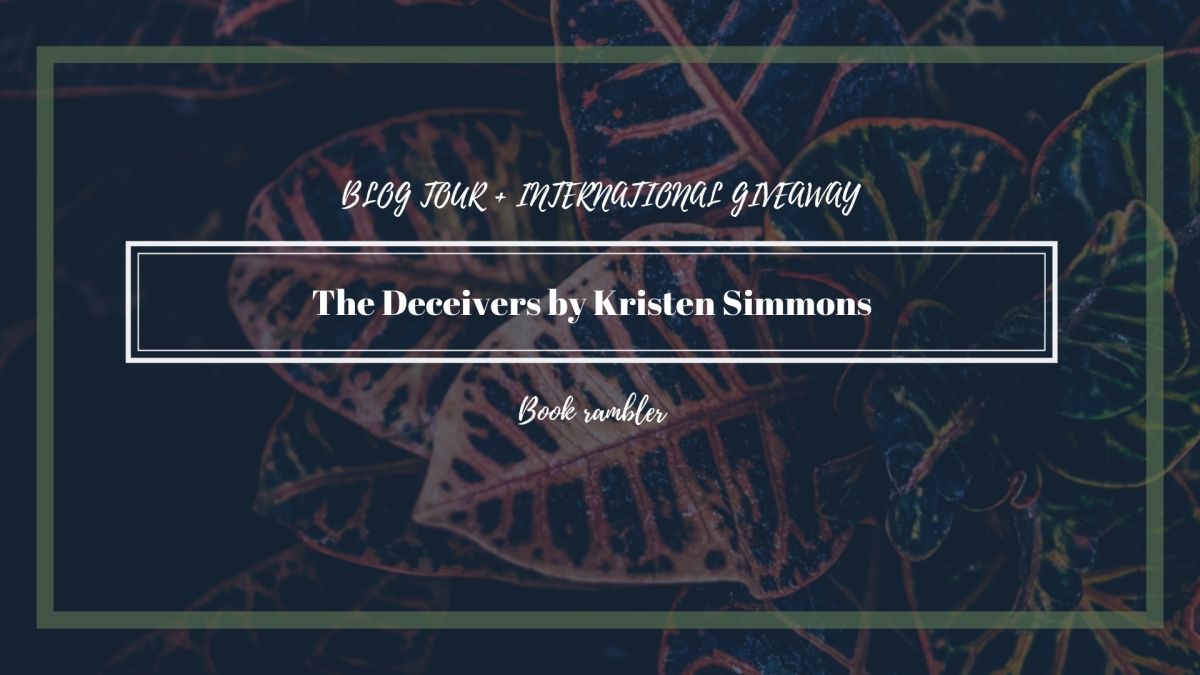 Blog Tour + International Giveaway: The Deceivers by KristenSimmons