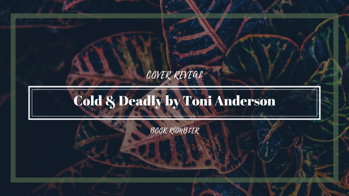 Cold & Deadly by Toni Anderson | Cover Reveal