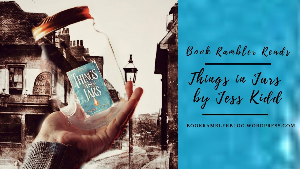 A wonderful and unforgettable novel | ARC Review: Things in Jars JessKidd