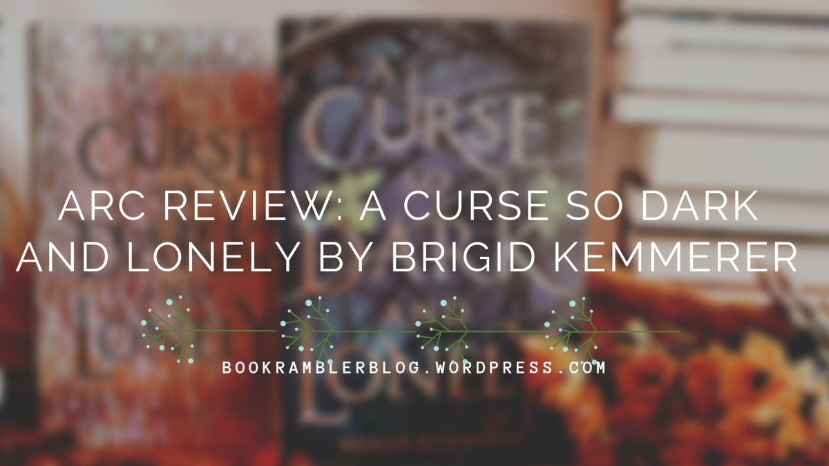 A Book (not-)so Dark and Lovely  | ARC Review: A Curse so Dark and Lonely by Brigid Kemmerer
