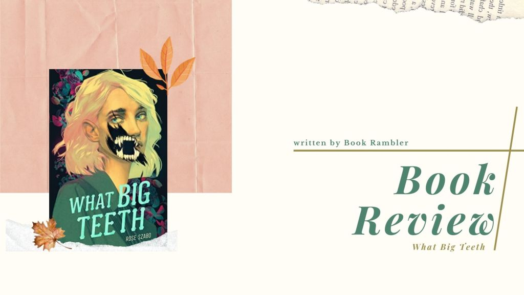 One of the weirdest books I've ever Read | Book Review: What Big Teeth, written by Rose Szabo