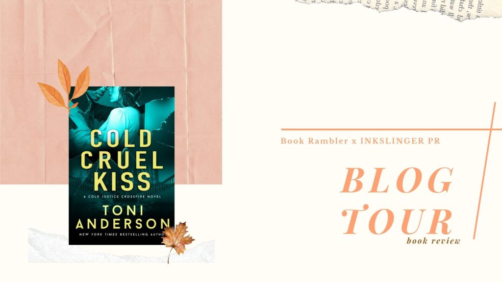 BLOG TOUR | Book Review: Cold Cruel Kiss(Cold Justice: Crossfire #4), written by Toni Anderson
